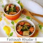 Dimah - http://www.orangeblossomwater.net - Fattoush Khudar II
